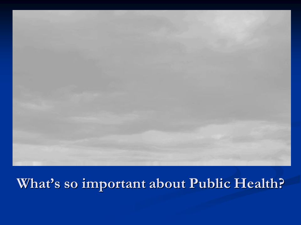 What's so important about Public Health