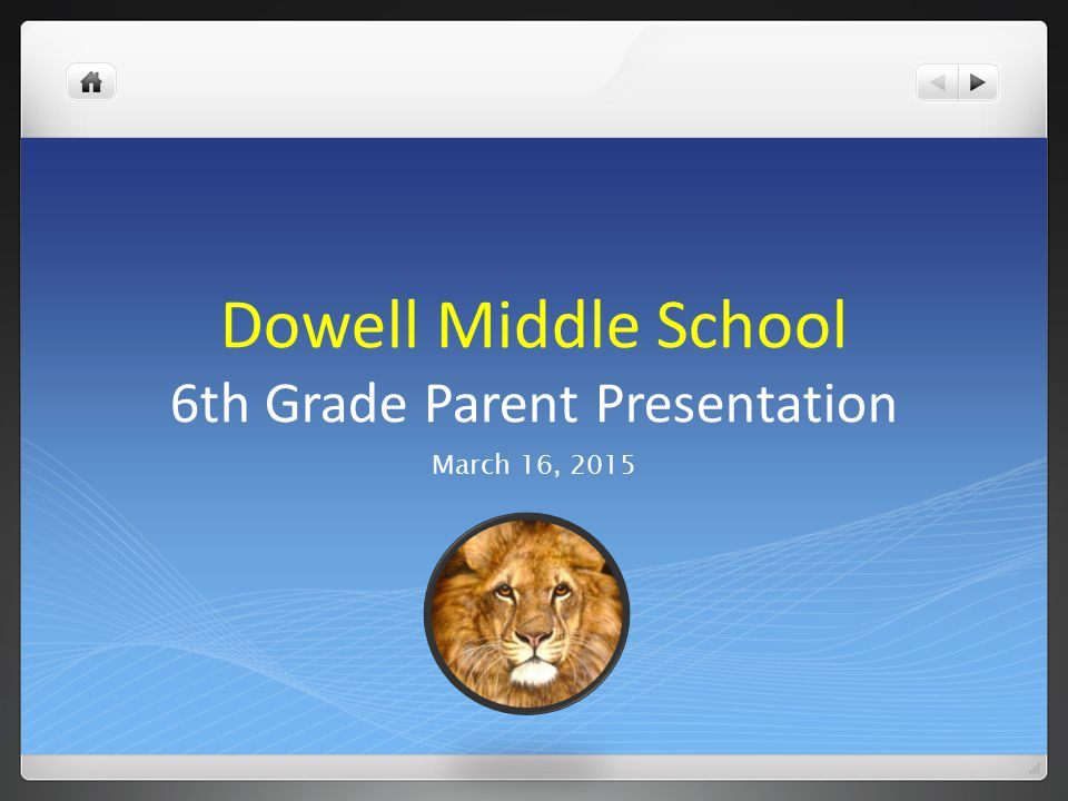 Dowell Middle School 6th Grade Parent Presentation March 16, 2015