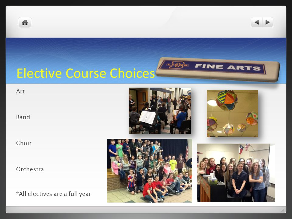 Elective Course Choices Art Band Choir Orchestra *All electives are a full year