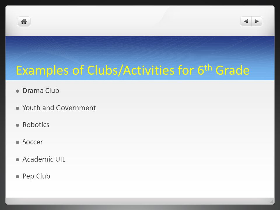 Examples of Clubs/Activities for 6 th Grade Drama Club Youth and Government Robotics Soccer Academic UIL Pep Club