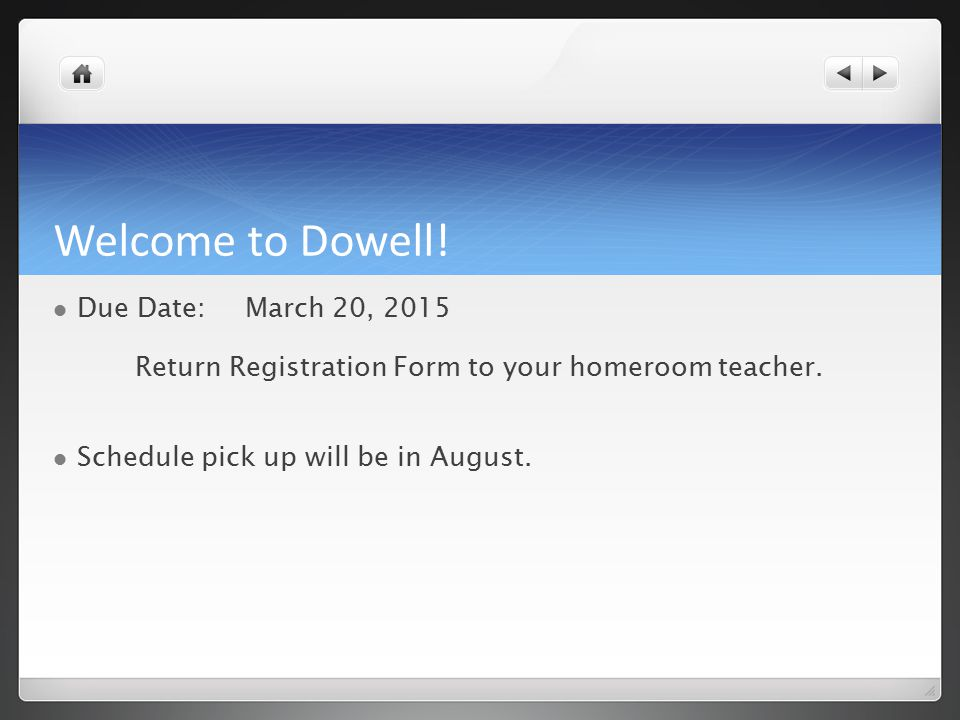 Welcome to Dowell. Due Date:March 20, 2015 Return Registration Form to your homeroom teacher.