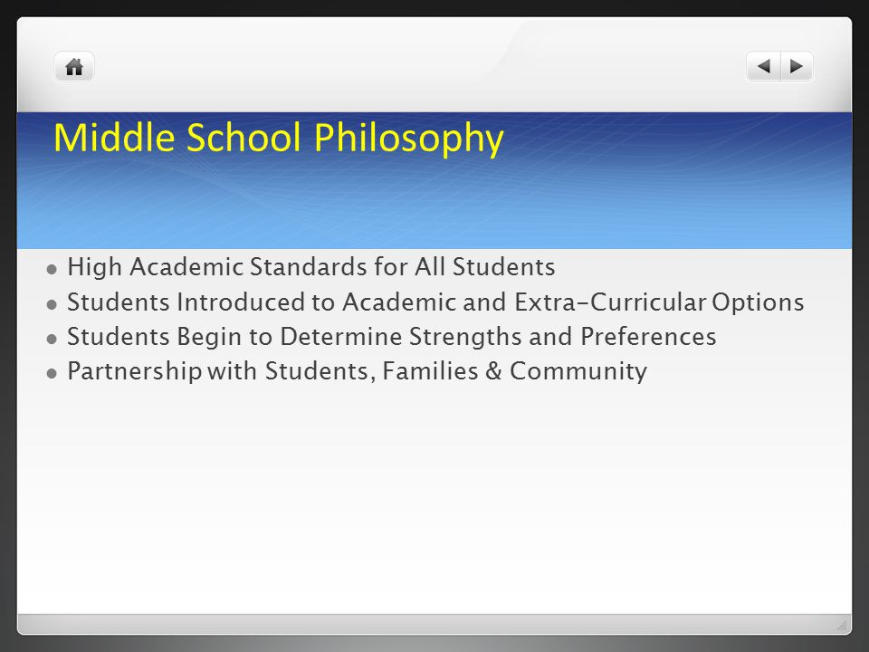 Middle School Philosophy High Academic Standards for All Students Students Introduced to Academic and Extra-Curricular Options Students Begin to Determine Strengths and Preferences Partnership with Students, Families & Community