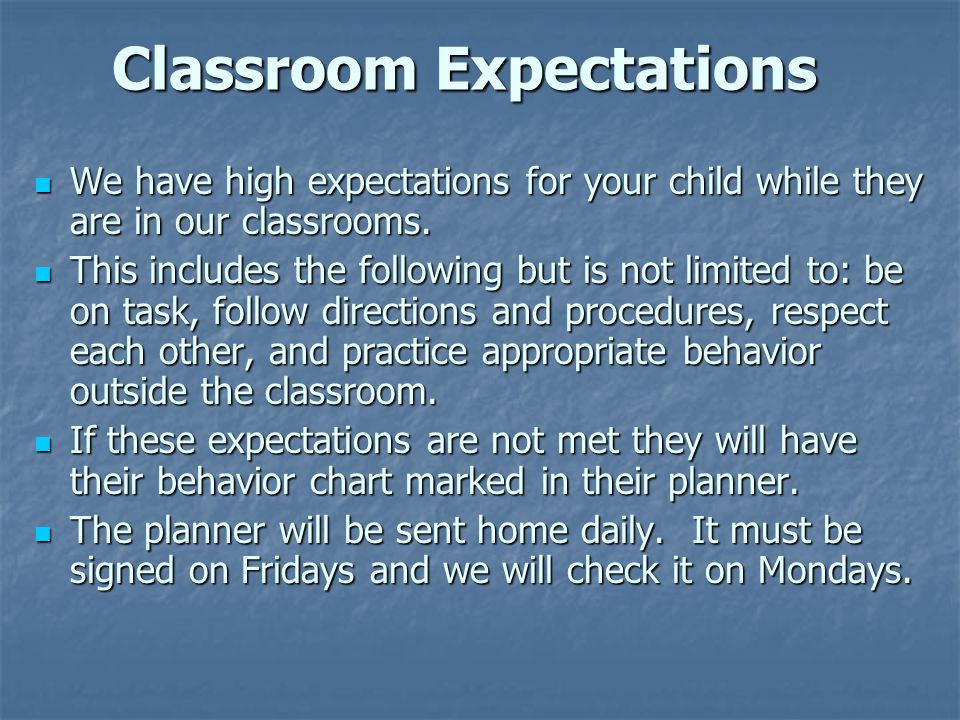 Classroom Expectations We have high expectations for your child while they are in our classrooms.