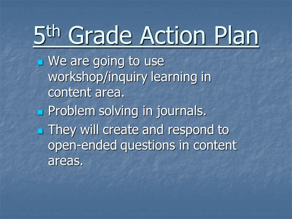 5 th Grade Action Plan We are going to use workshop/inquiry learning in content area.
