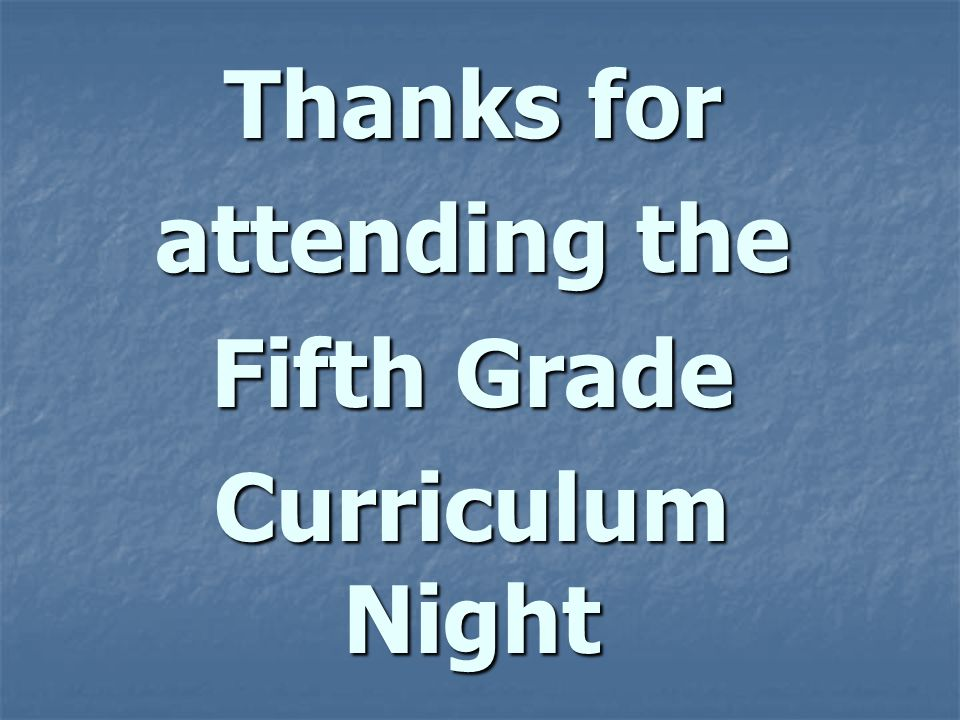 Thanks for attending the Fifth Grade Curriculum Night
