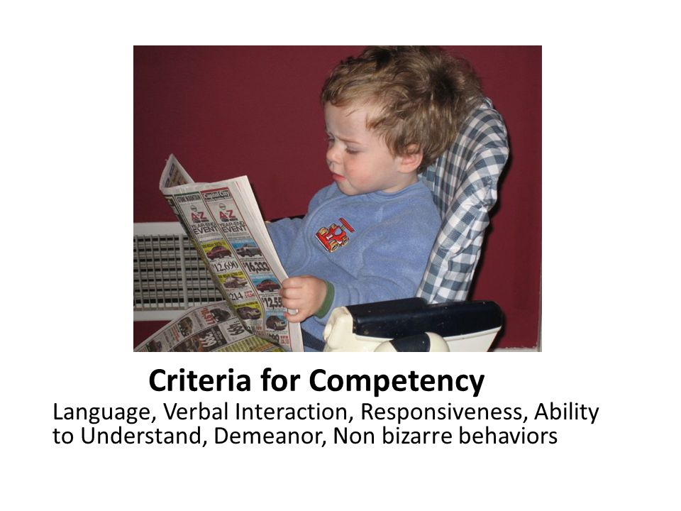 Criteria for Competency Language, Verbal Interaction, Responsiveness, Ability to Understand, Demeanor, Non bizarre behaviors