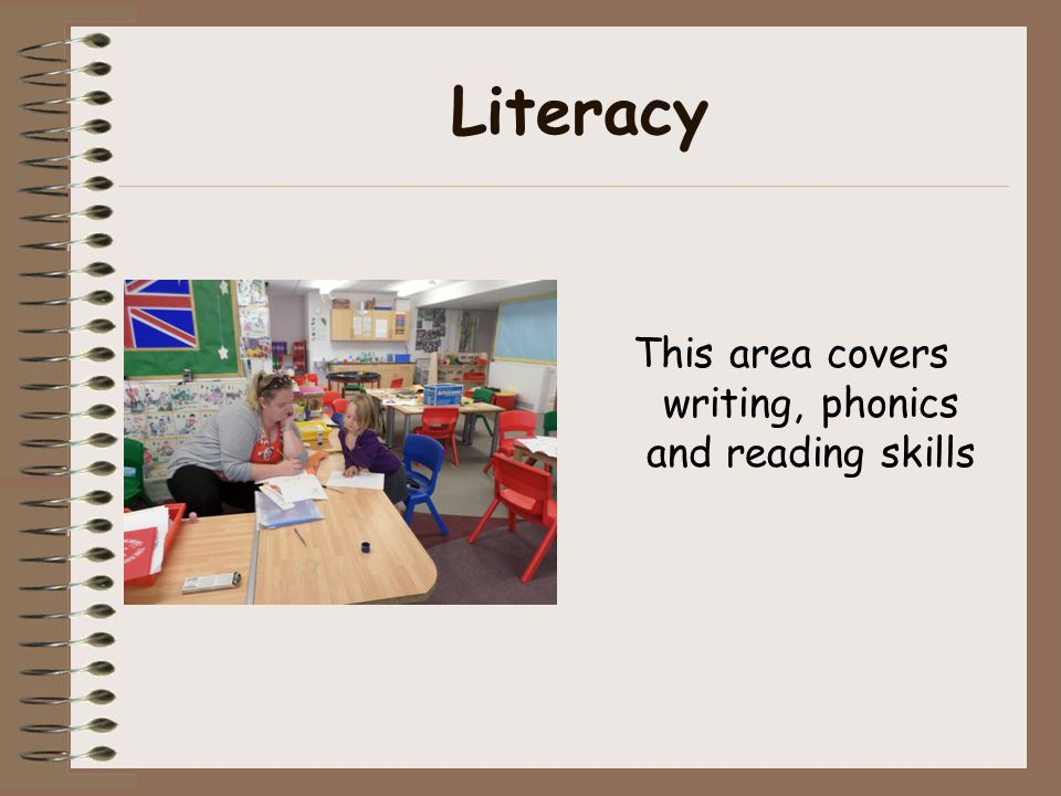 Literacy This area covers writing, phonics and reading skills
