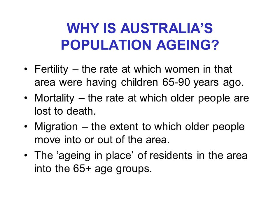 WHY IS AUSTRALIA'S POPULATION AGEING.
