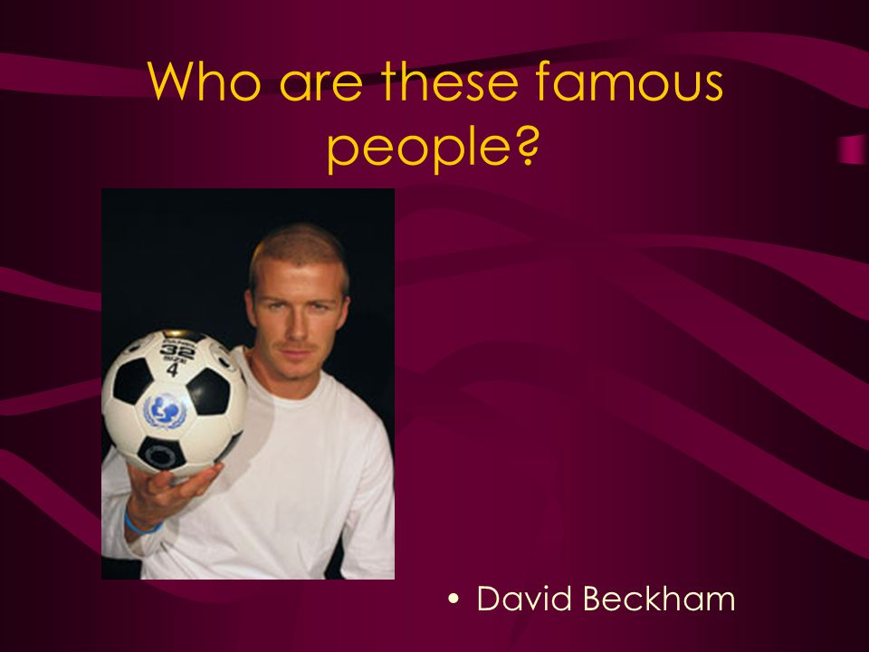 Who are these famous people David Beckham