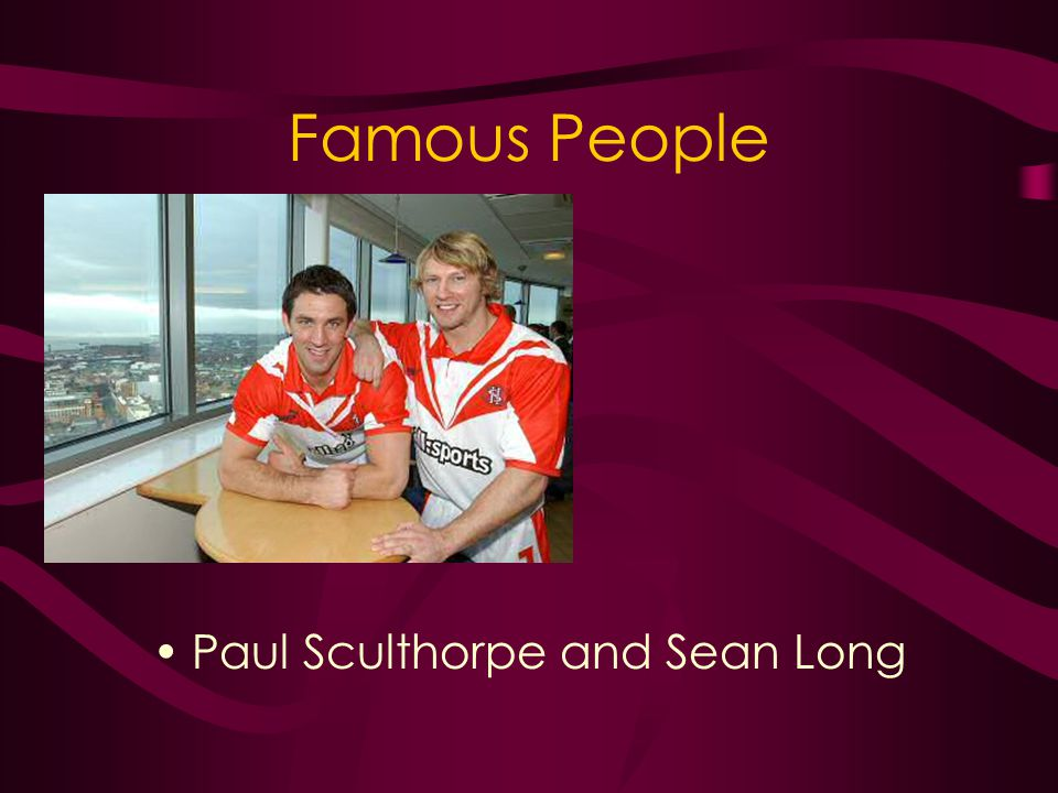 Famous People Paul Sculthorpe and Sean Long