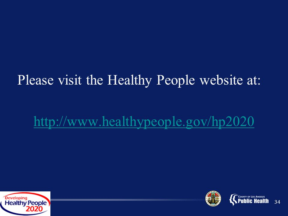 34 Please visit the Healthy People website at: http://www.healthypeople.gov/hp2020