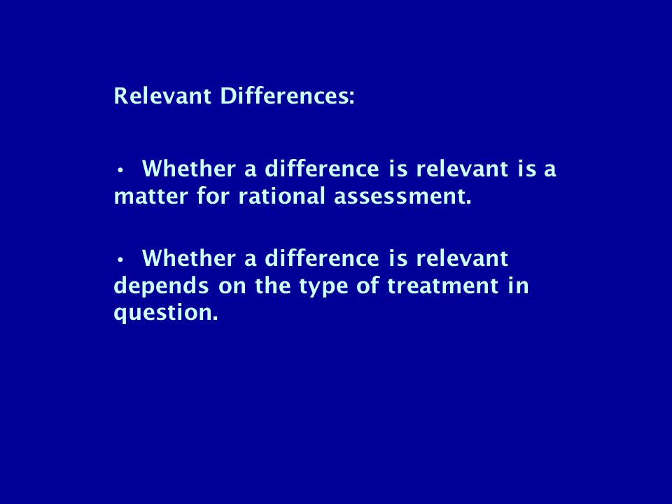 Relevant Differences: Whether a difference is relevant is a matter for rational assessment.