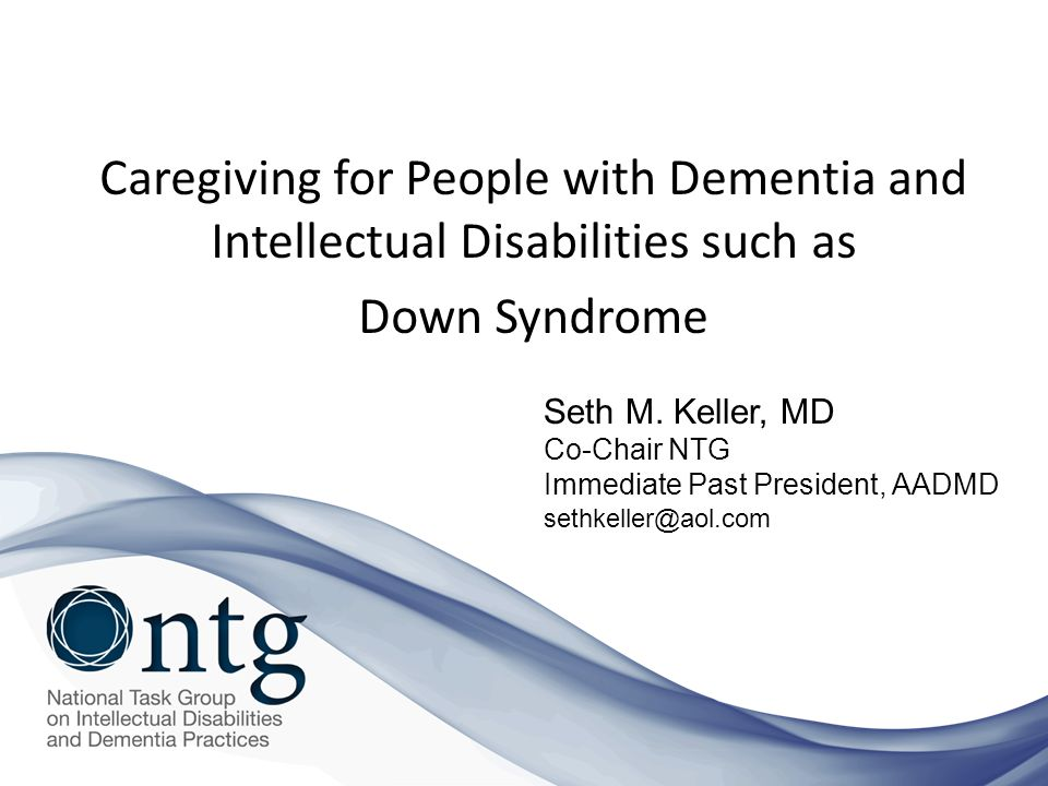 Caregiving for People with Dementia and Intellectual Disabilities such as Down Syndrome Seth M.