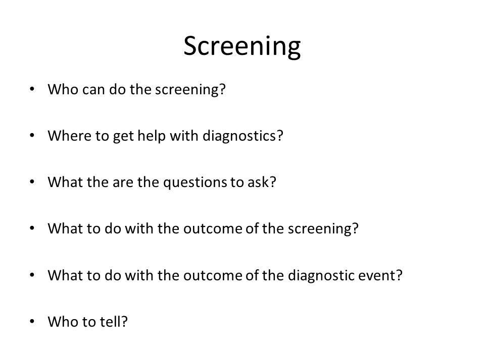 Screening Who can do the screening. Where to get help with diagnostics.