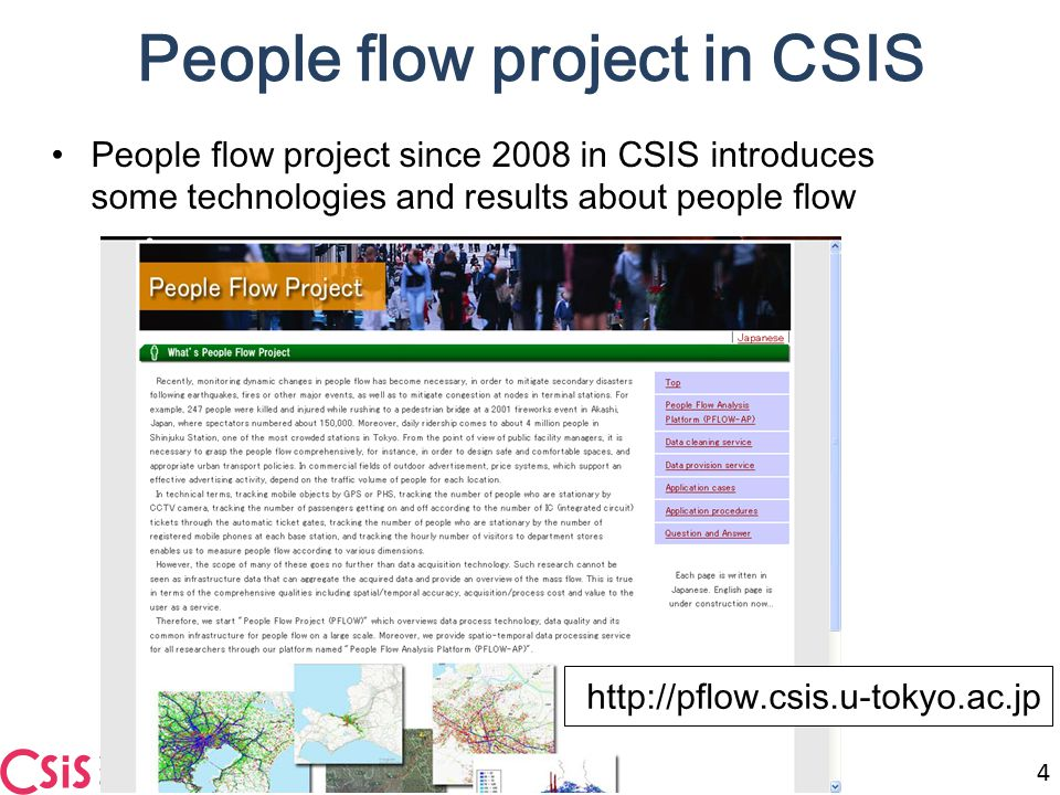 People flow project since 2008 in CSIS introduces some technologies and results about people flow People flow project in CSIS 4 http://pflow.csis.u-tokyo.ac.jp