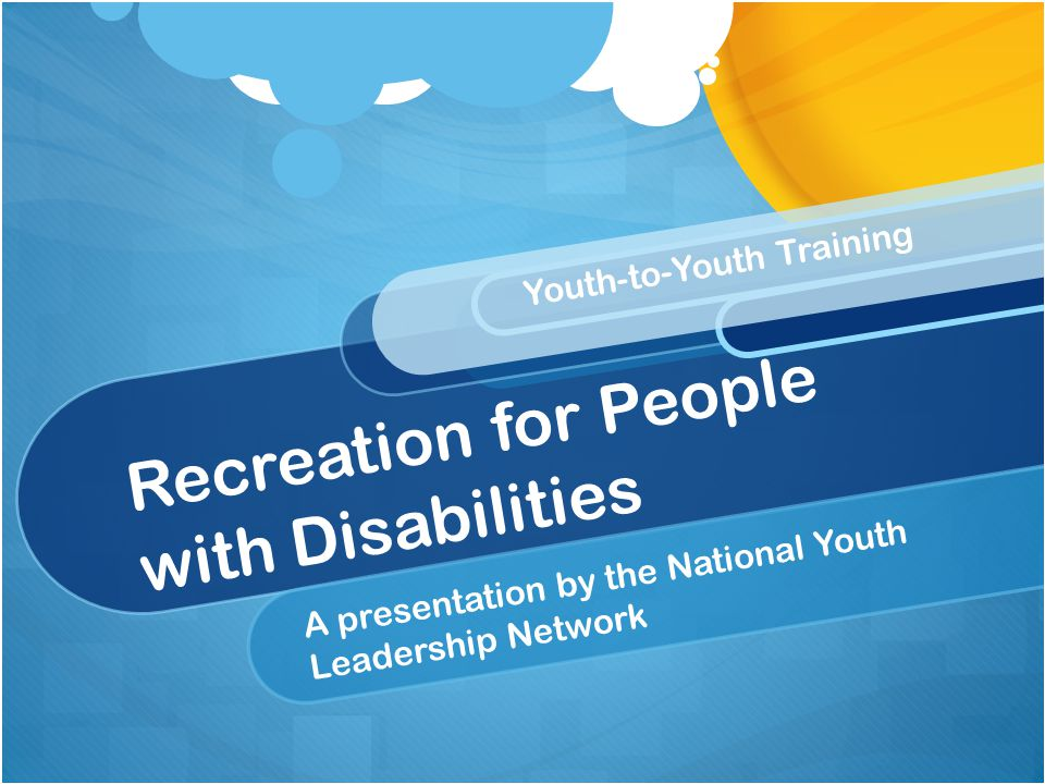 Recreation for People with Disabilities A presentation by the National Youth Leadership Network Youth-to-Youth Training