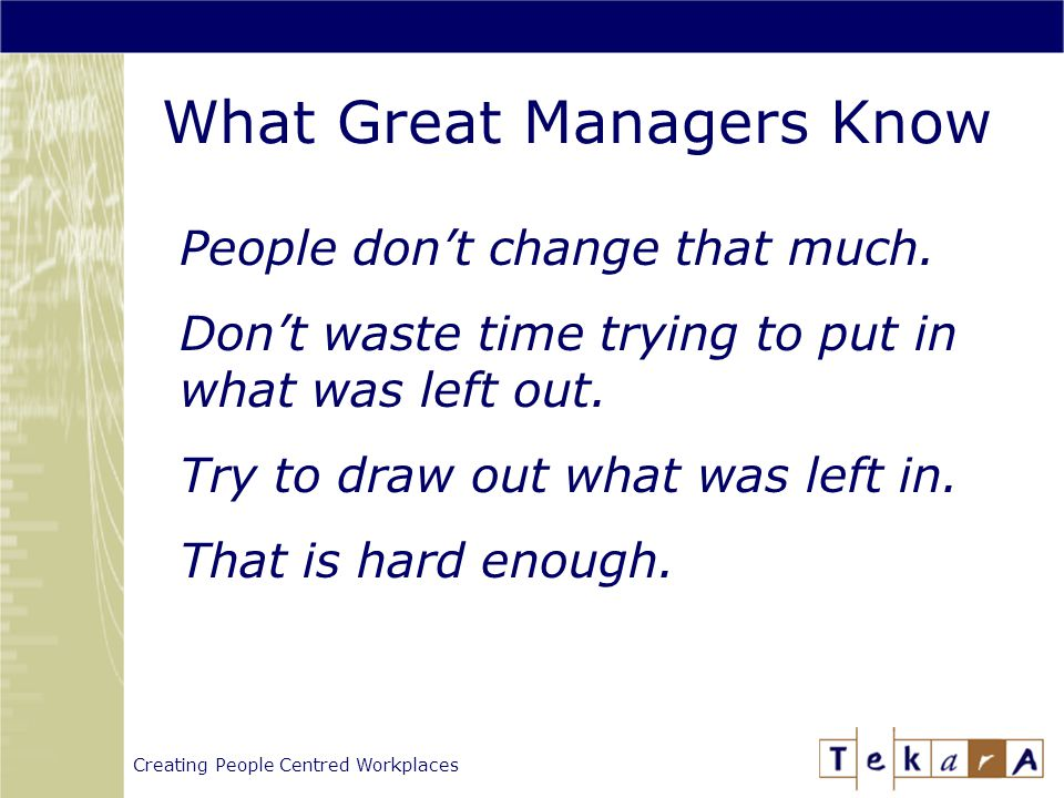 Creating People Centred Workplaces What Great Managers Know People don't change that much.