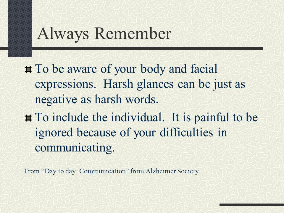 Always Remember That we all communicate by emotion, expression and touch.
