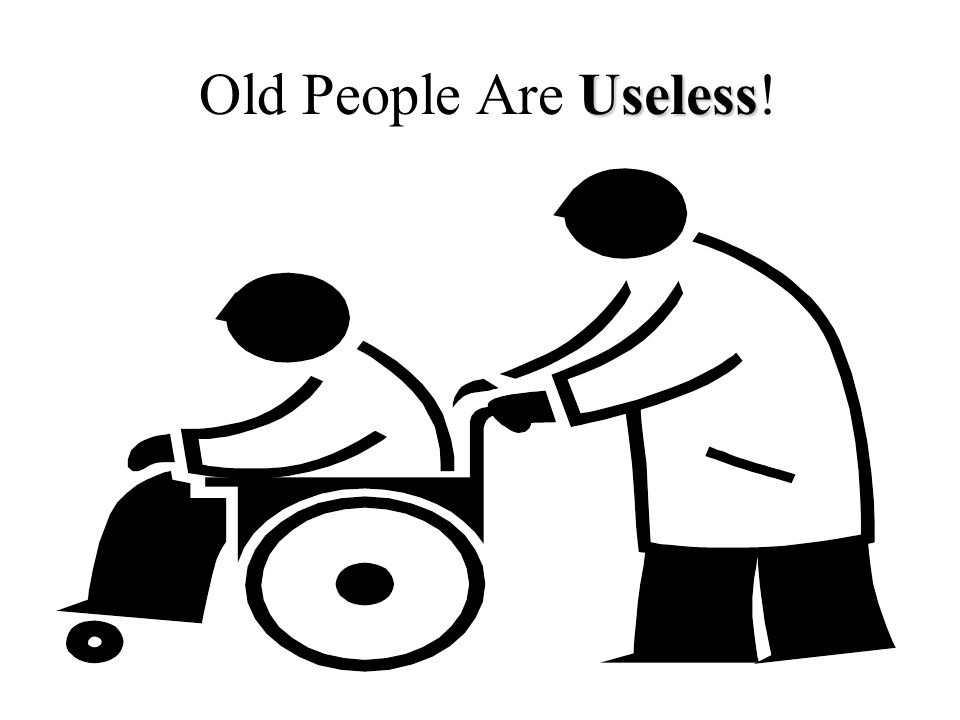 Useless Old People Are Useless!