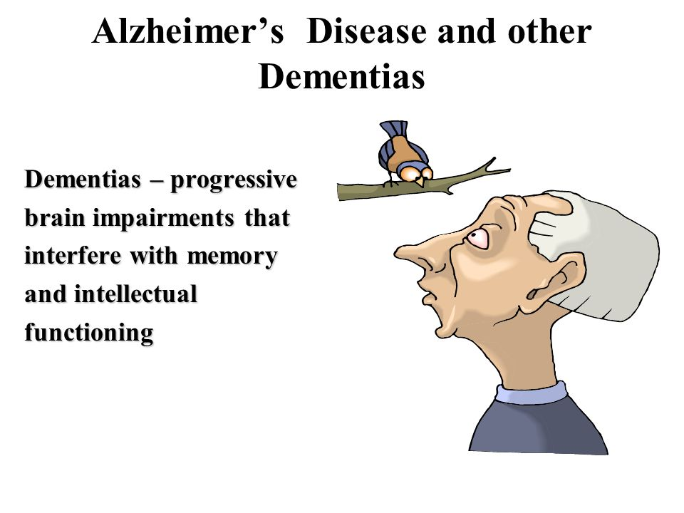 Alzheimer's Disease and other Dementias Dementias – progressive brain impairments that interfere with memory and intellectual functioning