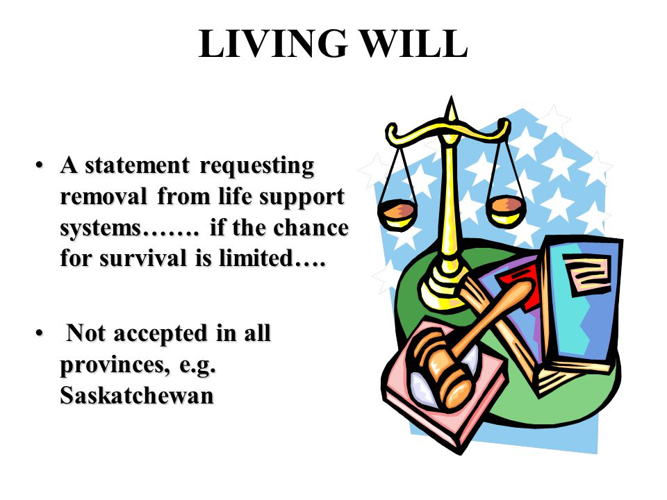 LIVING WILL A statement requesting removal from life support systems…….