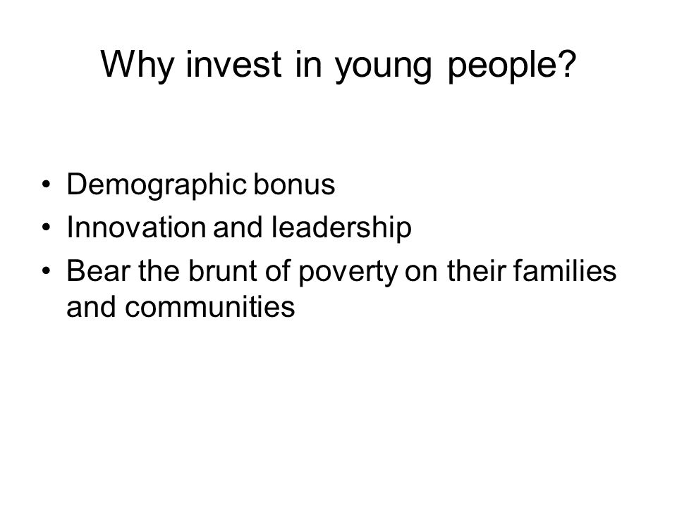 Why invest in young people.
