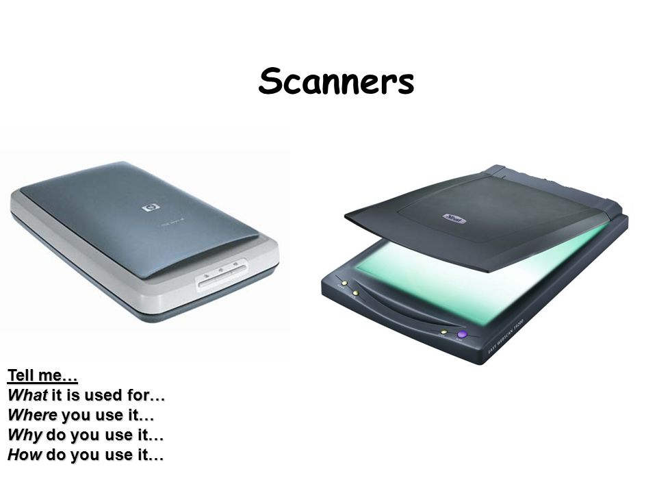 Scanners Tell me… What it is used for… Where you use it… Why do you use it… How do you use it…