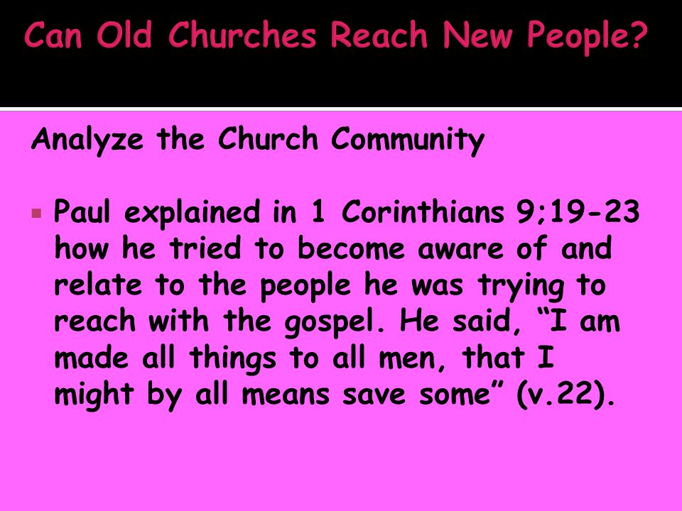 Analyze the Church Community  Paul explained in 1 Corinthians 9;19-23 how he tried to become aware of and relate to the people he was trying to reach with the gospel.
