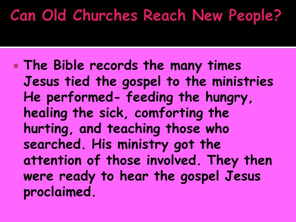  The Bible records the many times Jesus tied the gospel to the ministries He performed- feeding the hungry, healing the sick, comforting the hurting, and teaching those who searched.