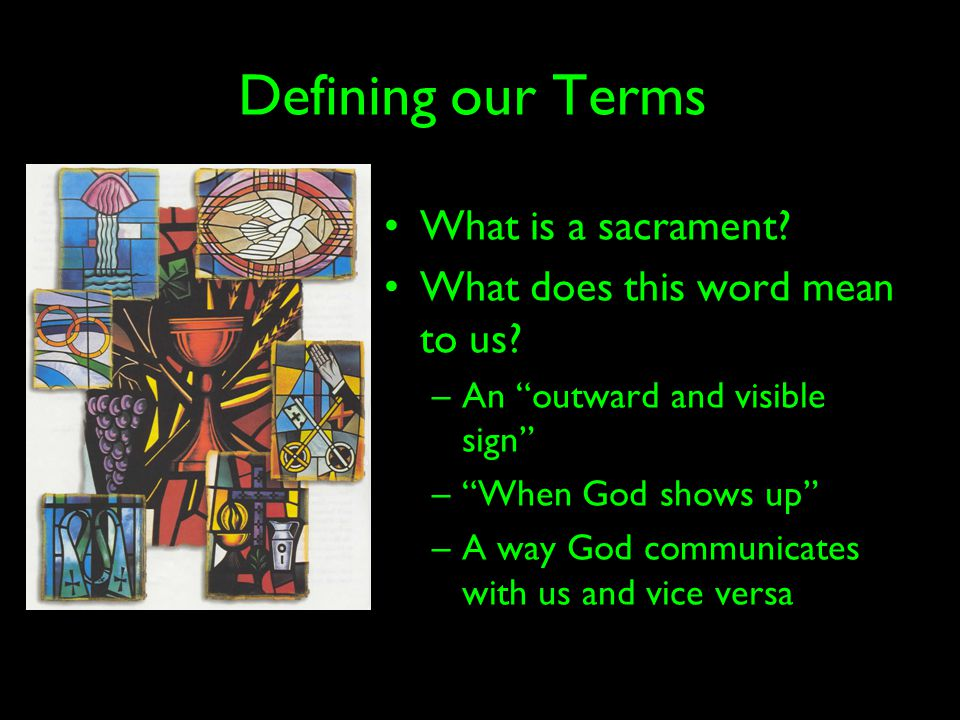 Defining our Terms What is a sacrament. What does this word mean to us.