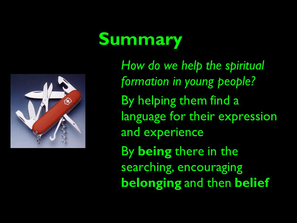 Summary How do we help the spiritual formation in young people.