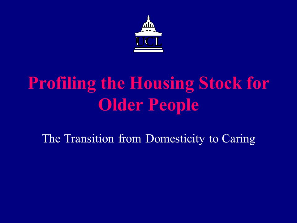 Profiling the Housing Stock for Older People The Transition from Domesticity to Caring