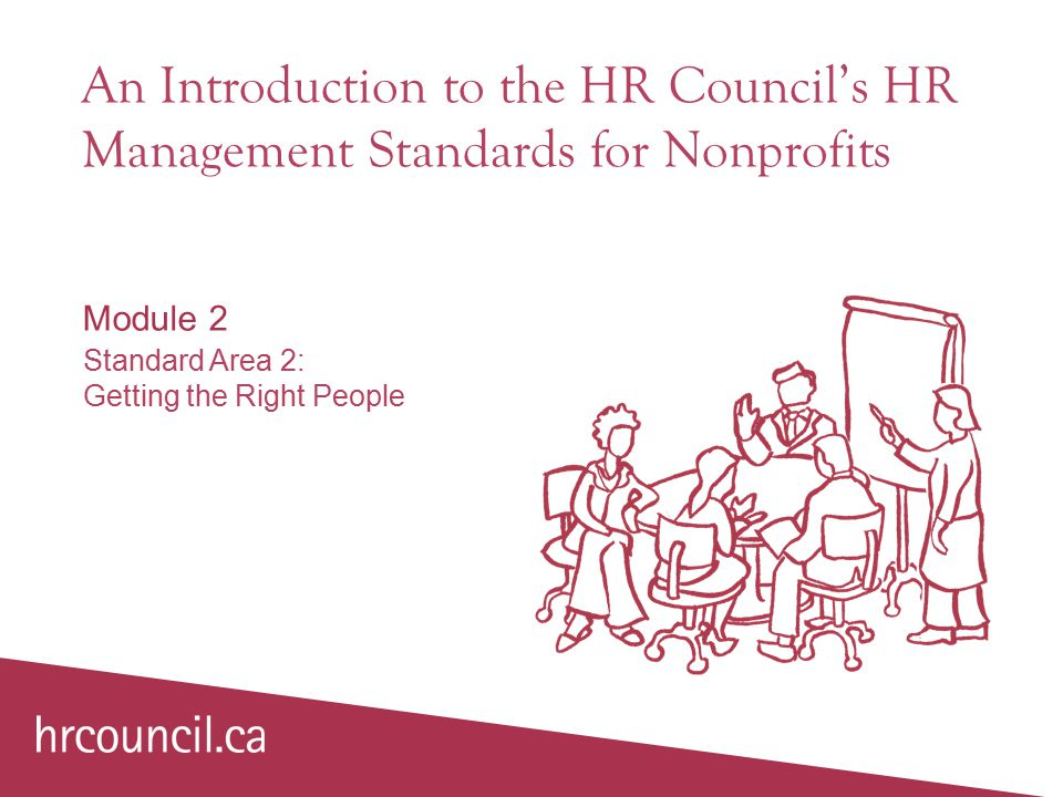 An Introduction to the HR Council's HR Management Standards for Nonprofits Module 2 Standard Area 2: Getting the Right People