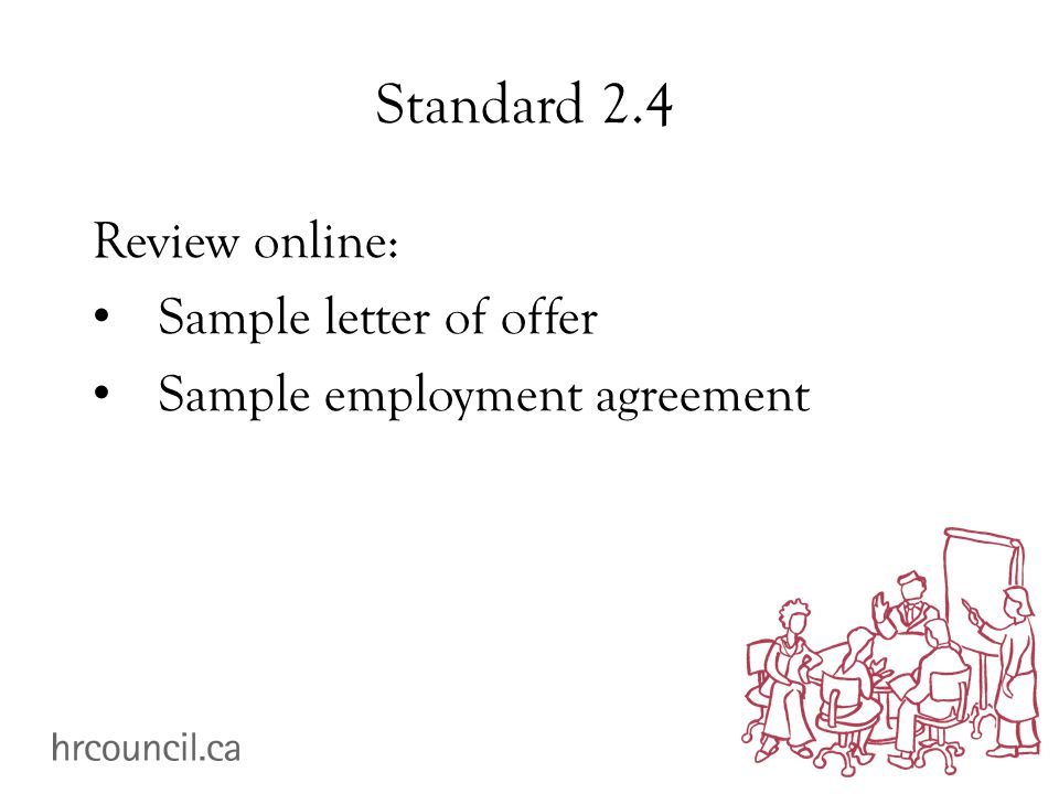 Standard 2.4 Review online: Sample letter of offer Sample employment agreement