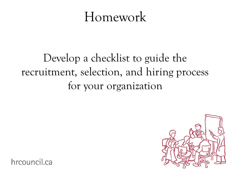 Homework Develop a checklist to guide the recruitment, selection, and hiring process for your organization