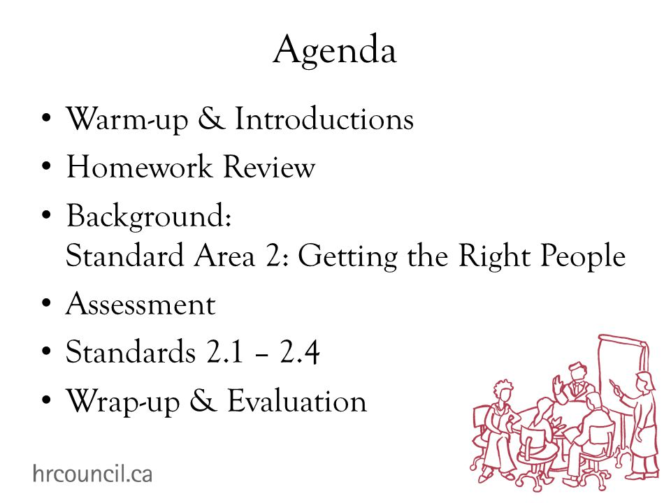 Agenda Warm-up & Introductions Homework Review Background: Standard Area 2: Getting the Right People Assessment Standards 2.1 – 2.4 Wrap-up & Evaluation