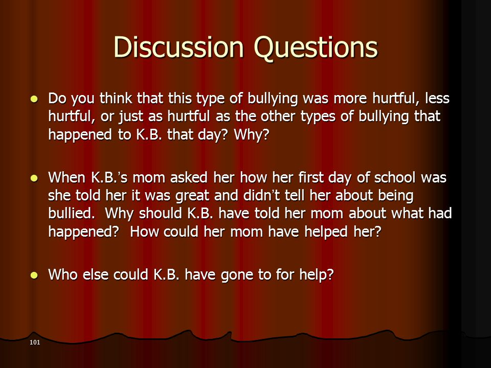 Discussion Questions Do you think that this type of bullying was more hurtful, less hurtful, or just as hurtful as the other types of bullying that happened to K.B.