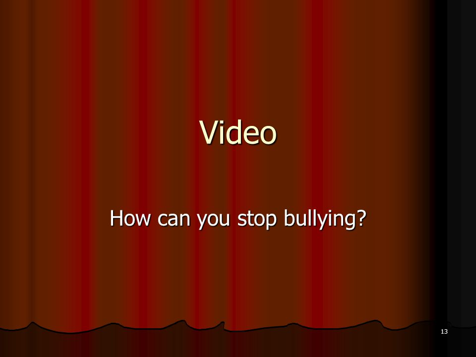 Video How can you stop bullying 13