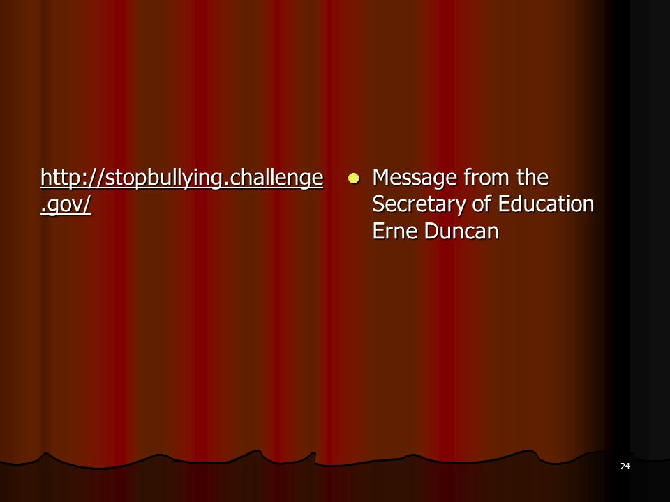 http://stopbullying.challenge.gov/ Message from the Secretary of Education Erne Duncan Message from the Secretary of Education Erne Duncan 24