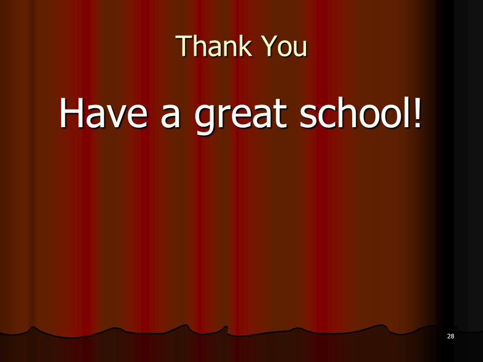 Thank You Have a great school! 28