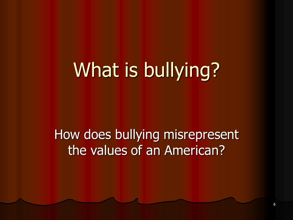 What is bullying How does bullying misrepresent the values of an American 6