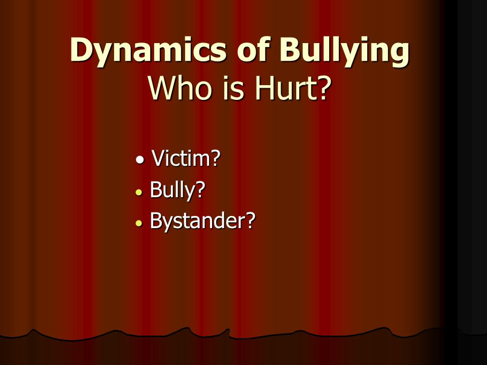 Dynamics of Bullying Who is Hurt  Victim  Bully  Bystander