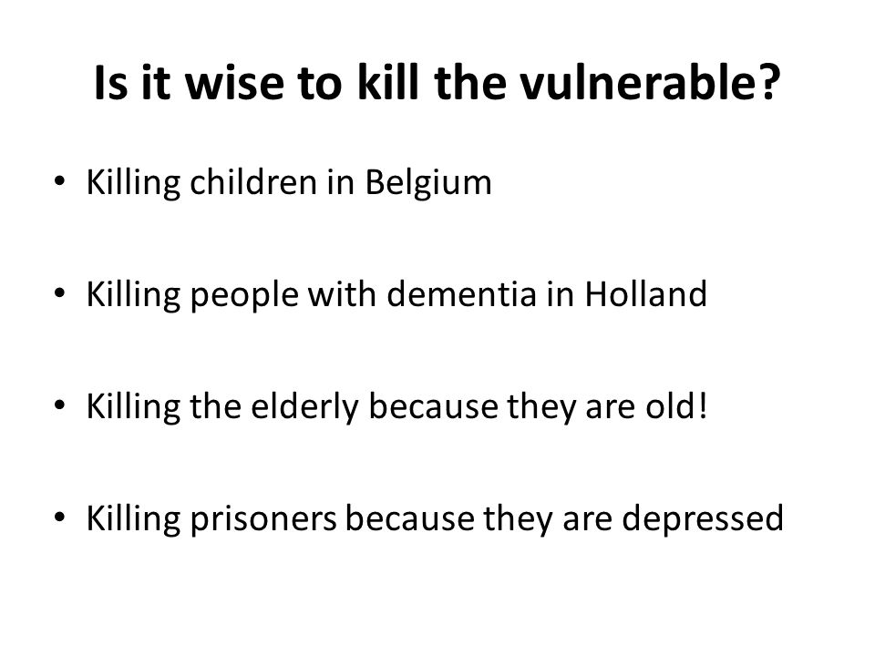 Is it wise to kill the vulnerable.
