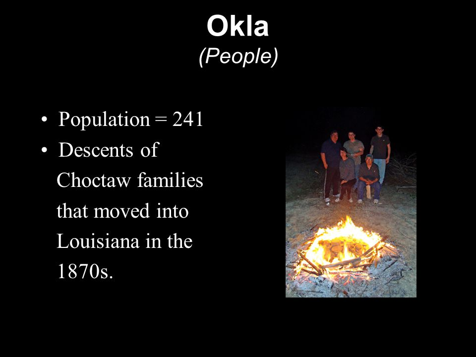 Population = 241 Descents of Choctaw families that moved into Louisiana in the 1870s. Okla (People)