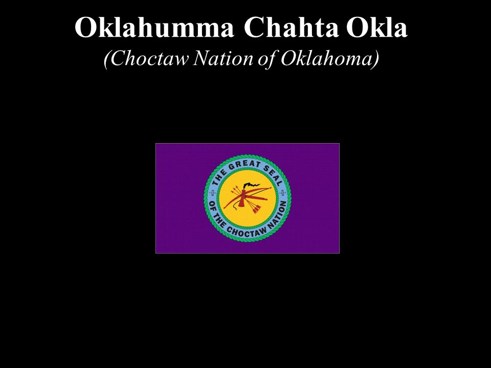 Oklahumma Chahta Okla (Choctaw Nation of Oklahoma)