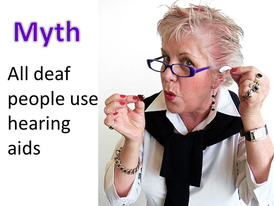 All deaf people use hearing aids