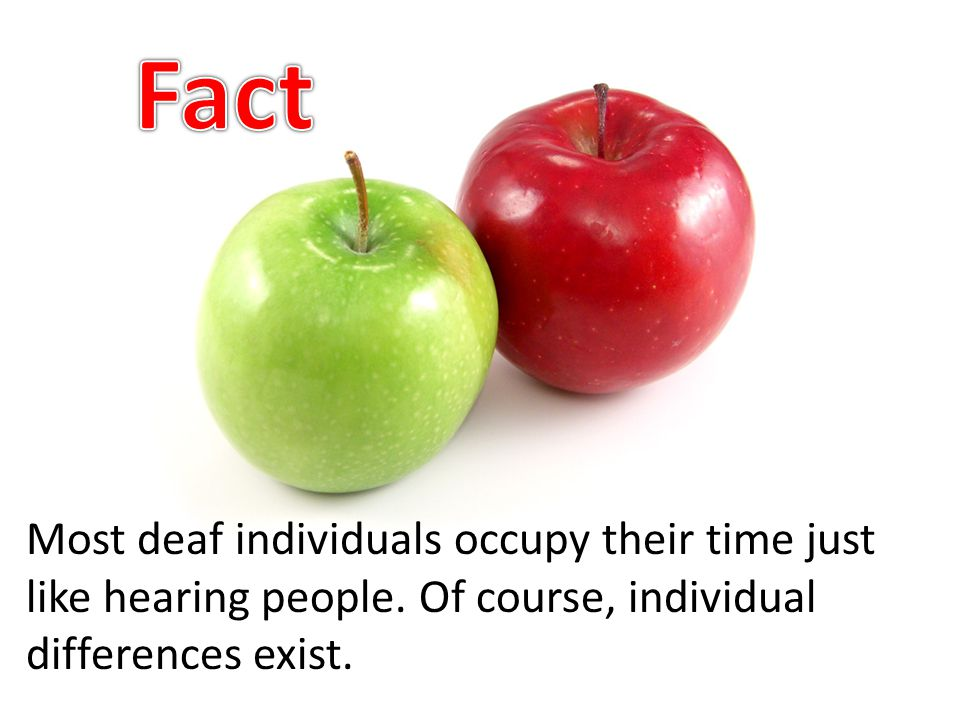 Most deaf individuals occupy their time just like hearing people.