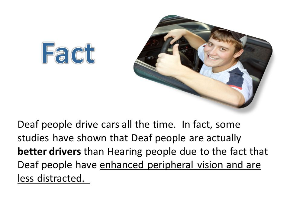 Deaf people drive cars all the time.