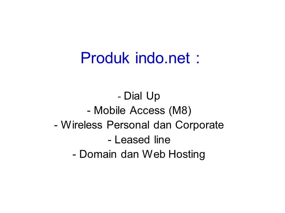 Produk indo.net : - Dial Up - Mobile Access (M8) - Wireless Personal dan Corporate - Leased line - Domain dan Web Hosting