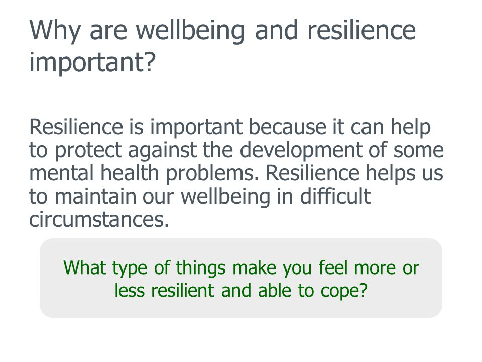 Why are wellbeing and resilience important.